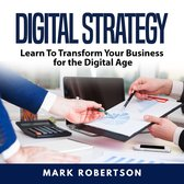 Digital Strategy: Learn To Transform Your Business for the Digital Age