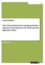 Eine Untersuchung der organisatorischen Strukturen des Sports in der DDR und der BRD (bis 1989)