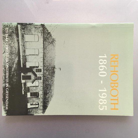 Rehobothschool 1860-1985 - D.C. de Jong |