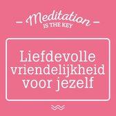 Meditation is the key - Liefdevolle vriendelijkheid voor jezelf