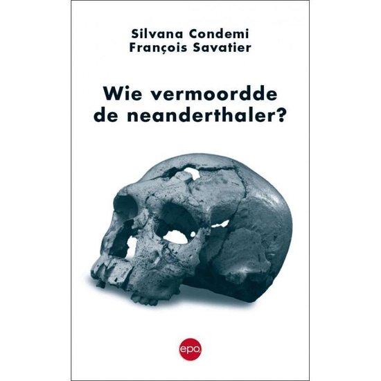 Wie vermoordde de neanderthaler? - Silvana Condemi | Fthsonline.com