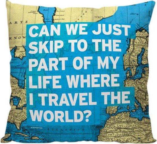 'Can We Just Skip To The Part' - Wereldkaart design - Sierkussen - 40 x 40 cm - Reis Quote - Reizen / Vakantie - Reisliefhebbers - Voor op de bank/bed
