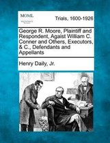 Boek cover George R. Moore, Plaintiff and Respondent, Agaist William C. Conner and Others, Executors, & C., Defendants and Appellants van Henry Daily Jr