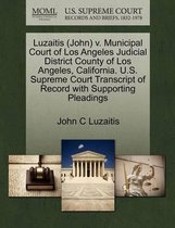 Luzaitis (John) V. Municipal Court of Los Angeles Judicial District County of Los Angeles, California. U.S. Supreme Court Transcript of Record with Supporting Pleadings