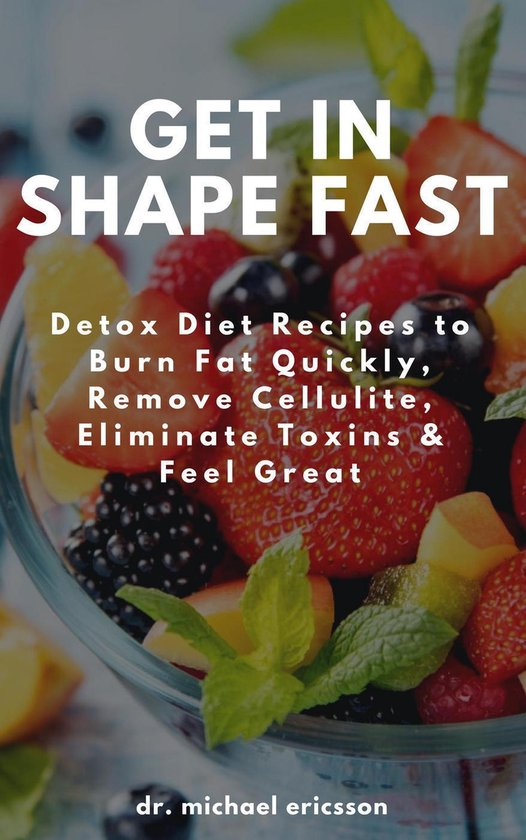 Omslag van Get in Shape Fast: Detox Diet Recipes to Burn Fat Quickly, Remove Cellulite, Eliminate Toxins & Feel Great