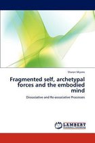 Fragmented Self, Archetypal Forces and the Embodied Mind