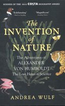 Invention of Nature: the Adventures of Alexander Von Humboldt, the Lost Hero of Science