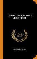 Boek cover Lives of the Apostles of Jesus Christ van David Francis Bacon