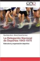 La Delegacion Nacional de Deportes 1943-1975