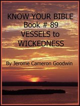 VESSELS to WICKEDNESS - Book 89 - Know Your Bible