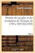 Histoire Des Peuples Et Des R�volutions de l'Europe, de 1789 � 1849 T1