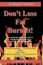 Don't Lose Fat Burn It!