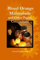 Blood Orange Marmalade and Other Poetic Concoctions