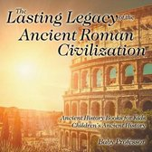 The Lasting Legacy of the Ancient Roman Civilization - Ancient History Books for Kids - Children's Ancient History
