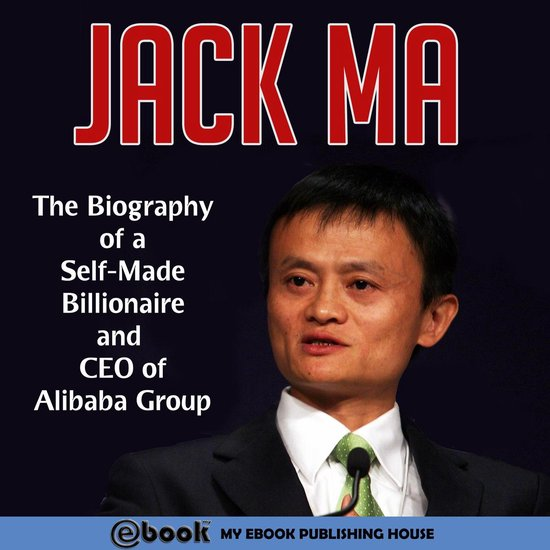 Boek cover Jack Ma: The Biography of a Self-Made Billionaire and CEO of Alibaba Group van My Ebook Publishing House (Onbekend)