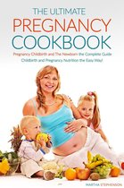 The Ultimate Pregnancy Cookbook: Pregnancy Childbirth and The Newborn the Complete Guide; Childbirth and Pregnancy Nutrition the Easy Way!