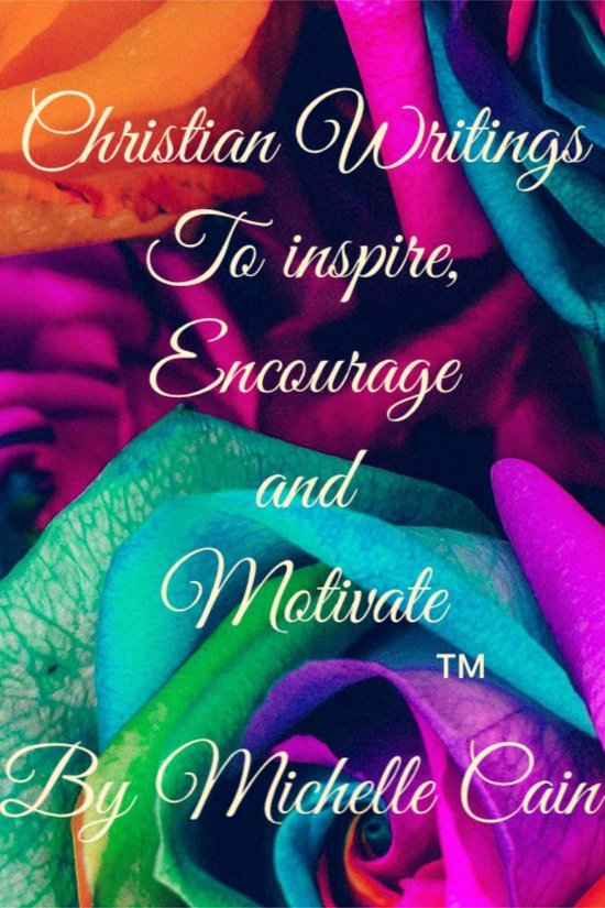 Christian Writings To Inspire, Encourage & Motivate