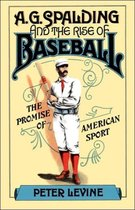 A. G. Spalding and the Rise of Baseball