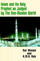 Islam and Its Holy Prophet as Judged by the Non-Muslim World