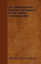 The Fathers Of New England - A Chronical Of The Puritan Commonwealths