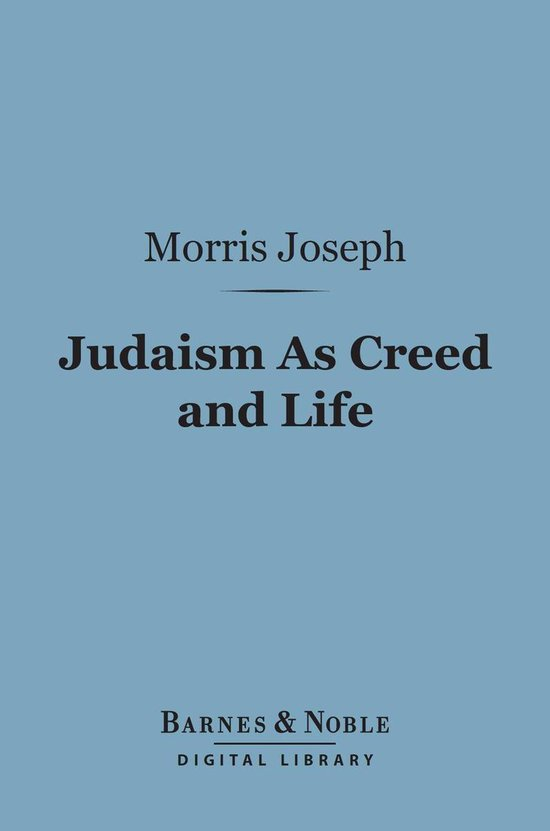 Judaism As Creed and Life (Barnes & Noble Digital Library)