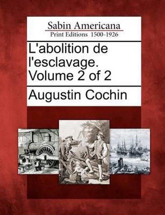 L'Abolition de L'Esclavage. Volume 2 of 2