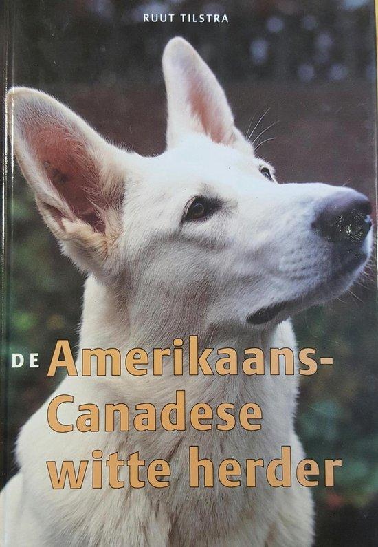 De Amerikaans-Canadese Witte Herder - Ruut Tilstra |
