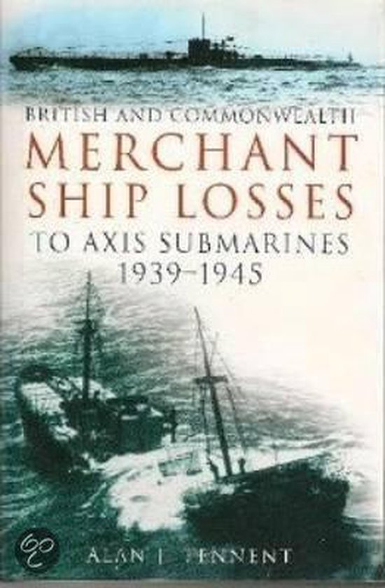British and Commonwealth Merchant Ship Losses to Axis Submarines, 1939-1945