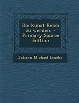 Die Kunst Reich Zu Werden. - Primary Source Edition