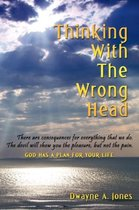 Thinking With The Wrong Head