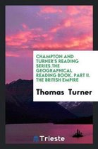 Champton and Turner's Reading Series.the Geographical Reading Book. Part II. the British Empire