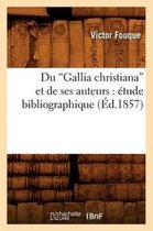 Du Gallia Christiana Et de Ses Auteurs