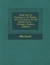 Essai Sur Le Commerce de Russie, Avec L'Histoire de Ses Decouvertes - Primary Source Edition