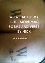 Wow! Tattoo My Butt - More Mad Poems and Verse by Nick