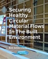 A+BE Architecture and the Built Environment  -   Securing Healthy ­Circular ­Material Flows In The Built Environment