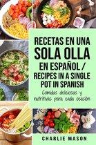 Recetas en Una Sola Olla En Español/ Recipes In a Single Pot in Spanish: Comidas Deliciosas y Nutritivas Para Cada Ocasion