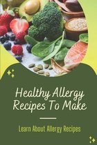 Healthy Allergy Recipes To Make: Learn About Allergy Recipes