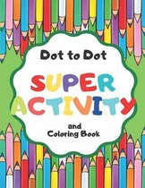 Dot to Dot Super Activity and Coloring Book: for Kids and Much More!
