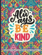 Inspirational Coloring Book for Adults: Always Be Kind