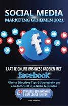 Social Media marketing Geheimen 2021: Laat je Online Business groeien met Facebook; Uiterst Effectieve Tips & Strategieën om een Autoriteit in je Niche te worden
