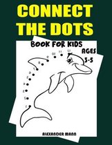 Connect the Dots Book for Kids Ages 3-5: Challenging and Fun Dot to Dot Puzzles for Kids - Boys and Girls Ages 3-5 - Connect The Dots Activity Books