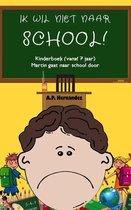 Ik wil niet naar school! Kinderboek (vanaf 7 jaar). Martin gaat naar school door