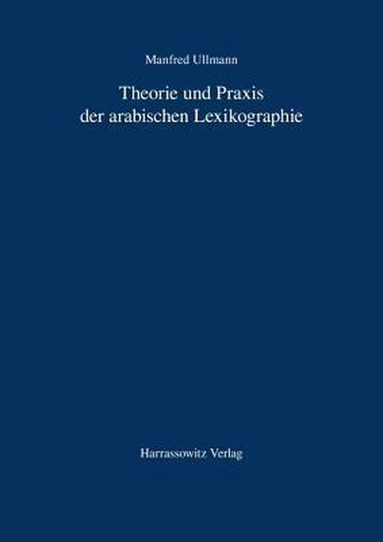 Theorie Und Praxis Der Arabischen Lexikographie