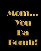 Mom...You Da Bomb!