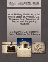 W. A. Nailling, Petitioner, V. the United States of America. U.S. Supreme Court Transcript of Record with Supporting Pleadings