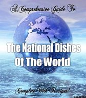 The National Dishes of the World: Complete with Recipes!