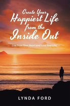Create Your Happiest Life from the Inside Out