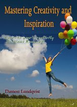 Mastering Creativity and Inspiration: Cures to your Creativity Problems Revealed!