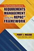 The Complete Guide to Requirements Management Using the REPAC (R) Framework