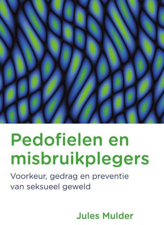 Pedofielen en misbruikplegers - Voorkeur, gedrag en preventie van seksueel geweld